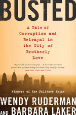 Busted : A Tale of Corruption and Betrayal in the City of Brotherly Love - Wendy Ruderman