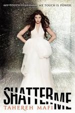 Shatter Me : Shatter Me - Tahereh Mafi