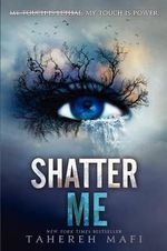 Shatter Me : Shatter Me Series : Book 1 - Tahereh Mafi