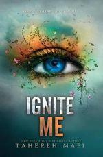 Ignite Me : Shatter Me Series : Book 3 - Tahereh Mafi