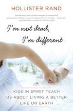 I'm Not Dead, I'm Different : Kids in Spirit Teach Us About Living a Better Life on Earth - Hollister Rand