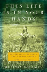 This Life Is in Your Hands : One Dream, Sixty Acres, and a Family Undone - Melissa Coleman