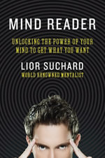 Mind Reader : Unlocking the Power of Your Mind to Get What You Want - Lior Suchard