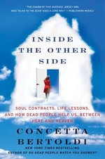 Inside the Other Side : Soul Contracts, Life Lessons, and How Dead People Help Us, Between Here and Heaven - Concetta Bertoldi