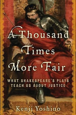 A Thousand Times More Fair : What Shakespeare's Plays Teach Us About Justice - Kenji Yoshino
