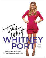 True Whit : Designing a Life of Style, Beauty, and Fun - Whitney Port