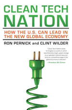 Clean Tech Nation : How the U.S. Can Lead in the New Global Economy - Ron Pernick