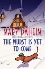 The Wurst Is Yet to Come : A Bed-and-Breakfast Mystery - Mary Daheim