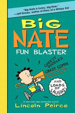 Big Nate Fun Blaster : Cheezy Doodles, Crazy Comix, and Loads of Laughs! - Lincoln Peirce