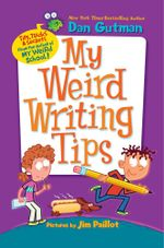 My Weird Writing Tips : My Weird School - Dan Gutman