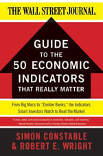The WSJ Guide to the 50 Economic Indicators That Really Matter : From Big Macs to
