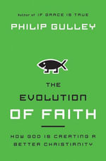 The Evolution of Faith : How God Is Creating a Better Christianity - Philip Gulley