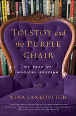 Tolstoy and the Purple Chair : My Year of Magical Reading - Nina Sankovitch