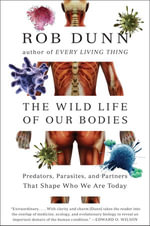 The Wild Life of Our Bodies : Predators, Parasites, and Partners That Shape Who We Are Today - Dr. Rob Dunn