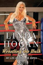Wrestling the Hulk : My Life Against the Ropes - Linda Hogan