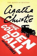 The Golden Ball and Other Stories : Agatha Christie Mysteries Collection (Paperback) - Agatha Christie