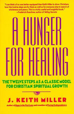 A Hunger for Healing : The Twelve Steps as a Classic Model for Christian Spiritual Growth - J. Keith Miller