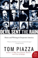 Devil Sent the Rain : Music and Writing in Desperate America - Tom Piazza
