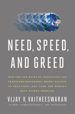 Need, Speed, and Greed : How the New Rules of Innovation Can Transform Businesses, Propel Nations to Greatness, and Tame the World's Most Wicked Problems - Vijay V. Vaitheeswaran