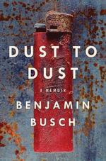 Dust to Dust : A Memoir - Benjamin Busch
