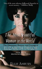 The Most Beautiful Woman in the World : The Obsessions, Passions, and Courage of Elizabeth Taylor - Ellis Amburn