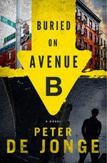 Buried on Avenue B : A Novel - Peter de Jonge