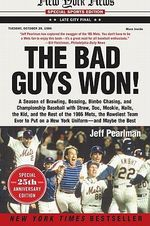 The Bad Guys Won : A Season of Brawling, Boozing, Bimbo Chasing, and Championship Baseball with Straw, Doc, Mookie, Nails, the Kid, and the Rest of the 1986 Mets, the Rowdiest Team Ever to Put on a New York Uniform--And Maybe the Best - Jeff Pearlman
