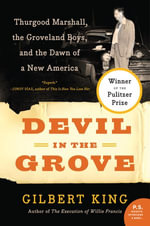 Devil in the Grove : Thurgood Marshall, the Groveland Boys, and the Dawn of a New America - Gilbert King