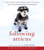 Following Atticus : Forty-Eight High Peaks, One Little Dog, and an Extraordinary Friendship - Tom Ryan