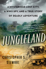 Jungleland : A Mysterious Lost City, a WWII Spy, and a True Story of Deadly Adventure - Christopher S. Stewart