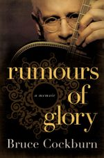 Rumours of Glory : A Memoir - Bruce Cockburn