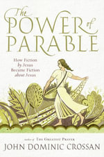 The Power of Parable : How Fiction by Jesus Became Fiction about Jesus - John Dominic Crossan
