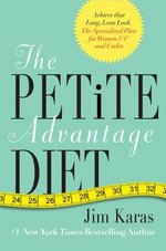 The Petite Advantage Diet : Achieve That Long, Lean Look. The Specialized Plan for Women 5'4