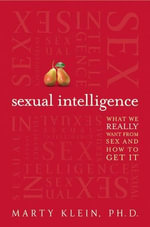Sexual Intelligence : What We Really Want from Sex--and How to Get It - Marty Klein