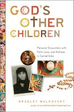 God's Other Children : Personal Encounters with Love, Holiness, and Faith in Sacred India - Bradley Malkovsky