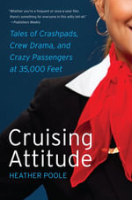Cruising Attitude : Tales of Crashpads, Crew Drama, and Crazy Passengers at 35,000 Feet - Heather Poole