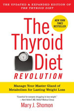 The Thyroid Diet Revolution : Manage Your Master Gland of Metabolism for Lasting Weight Loss - Mary J. Shomon