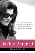 Jackie After O : One Remarkable Year When Jacqueline Kennedy Onassis Defied Expectations and Rediscovered Her Dreams - Tina Cassidy