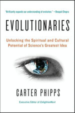 Evolutionaries : Unlocking the Spiritual and Cultural Potential of Science's Greatest Idea - Carter Phipps