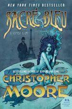 Sacre Bleu : A Comedy d'Art - Christopher Moore