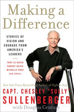 Making a Difference : Stories of Vision and Courage from America's Leaders - Captain Chesley B. Sullenberger, III