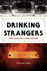 Drinking with Strangers : Music Lessons from a Teenage Bullet Belt - Butch Walker