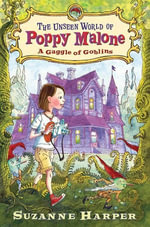The Unseen World of Poppy Malone : A Gaggle of Goblins - Suzanne Harper