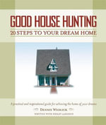 Good House Hunting : 20 Steps to Your Dream Home - Dennis Wedlick