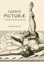 Lumen Picturae : A Classical Drawing Manuel - Frederick de Wit