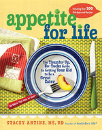 Appetite for Life : The Thumbs-up, No-yucks Guide to Getting Your Kid to be a Great Eater--Including Over 100 Kid-approved Recipes - Stacey Antine