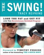 The Swing! : Lose the Fat and Get Fit with This Revolutionary Kettlebell Program - Tracy Reifkind