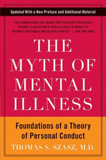 The Myth of Mental Illness : Foundations of a Theory of Personal Conduct - Thomas S. Szasz