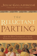 The Reluctant Parting : How the New Testament's Jewish Writers Created a Christian Book - Julie Galambush