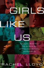Girls Like Us : Fighting for a World Where Girls Are Not for Sale, an Activist Finds Her Calling and Heals Herself - Rachel Lloyd